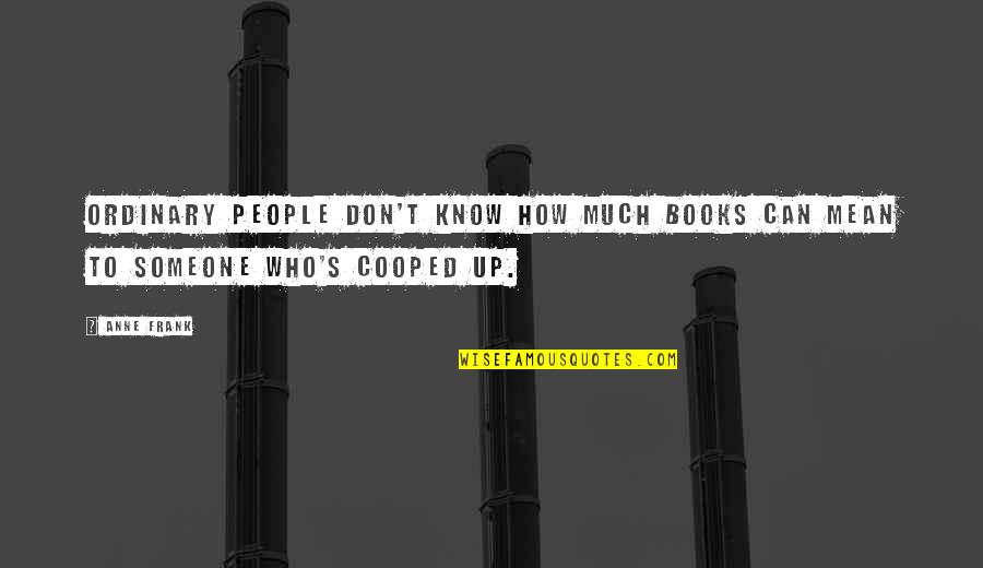 Anne Frank Quotes By Anne Frank: Ordinary people don't know how much books can