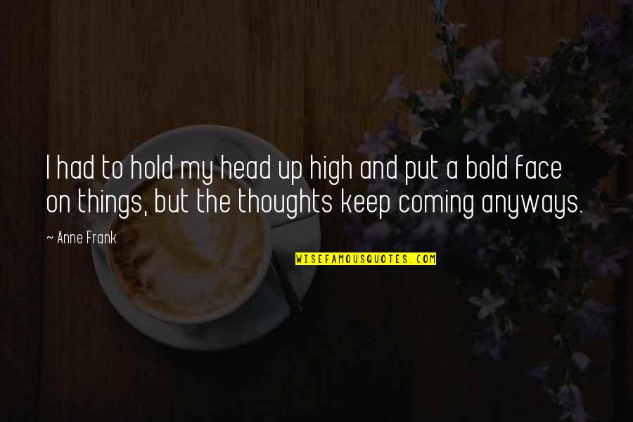 Anne Frank Quotes By Anne Frank: I had to hold my head up high