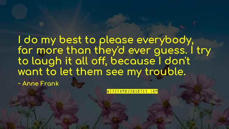 Anne Frank Quotes By Anne Frank: I do my best to please everybody, far