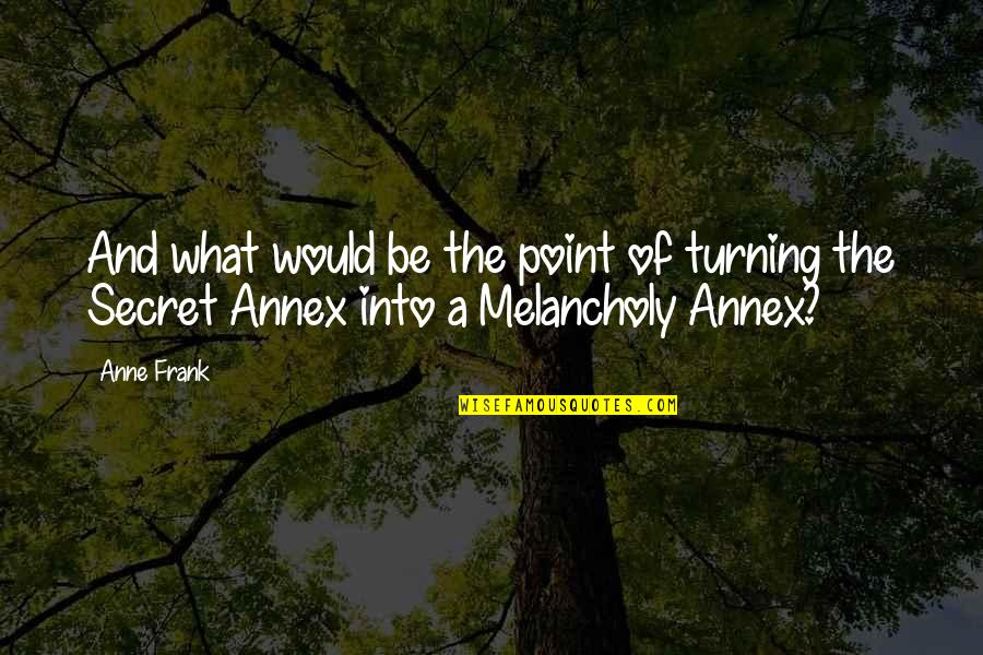 Anne Frank Quotes By Anne Frank: And what would be the point of turning