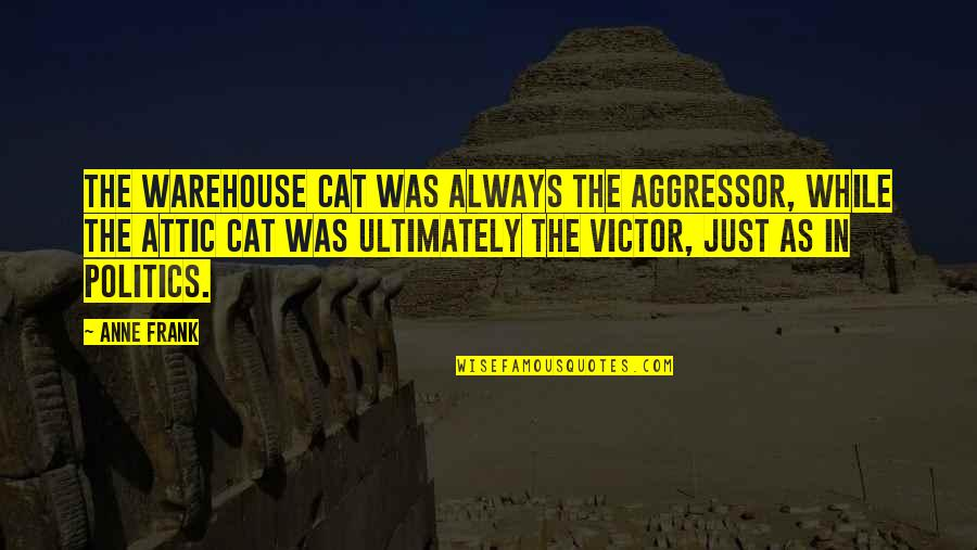 Anne Frank Quotes By Anne Frank: The warehouse cat was always the aggressor, while