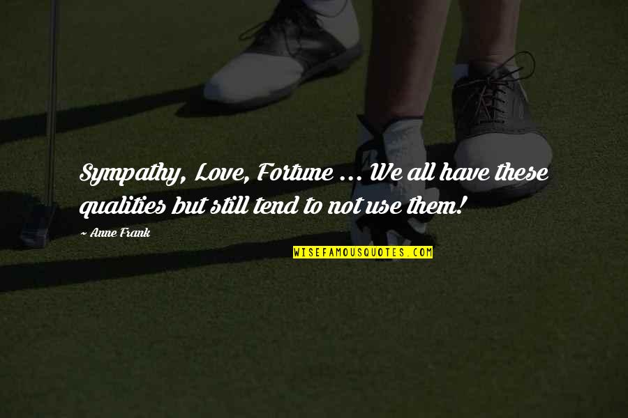 Anne Frank Quotes By Anne Frank: Sympathy, Love, Fortune ... We all have these