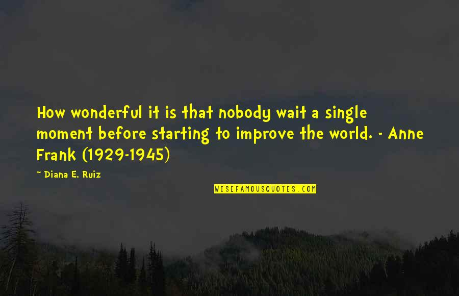 Anne Frank Quotes By Diana E. Ruiz: How wonderful it is that nobody wait a