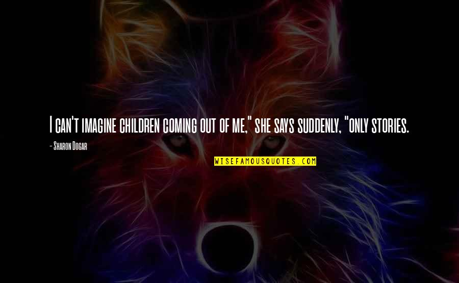 """Anne Frank Quotes By Sharon Dogar: I can't imagine children coming out of me,"""""""
