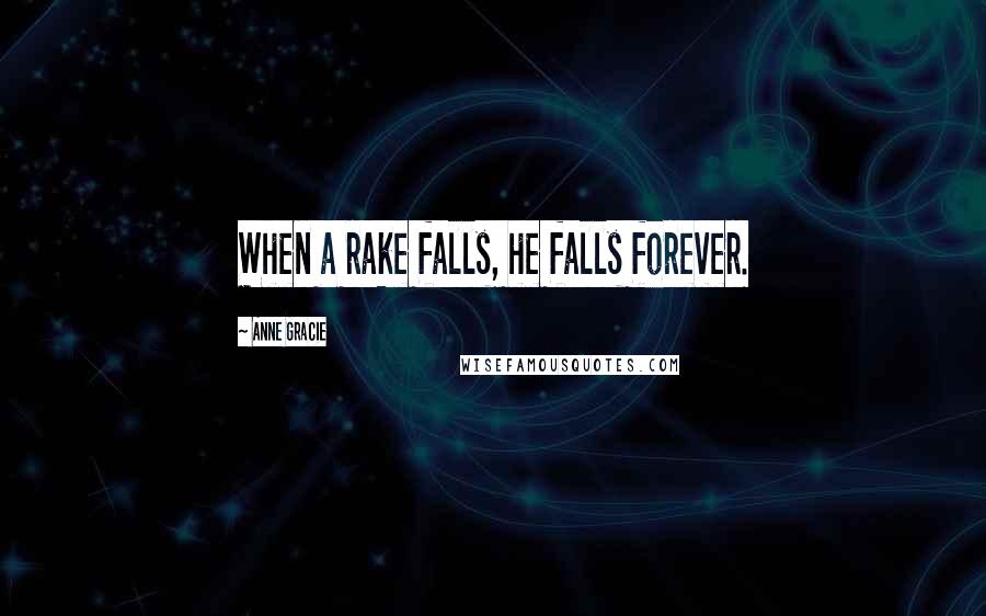 Anne Gracie quotes: When a rake falls, he falls forever.