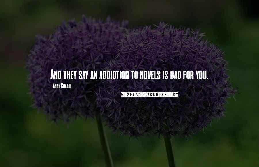 Anne Gracie quotes: And they say an addiction to novels is bad for you.
