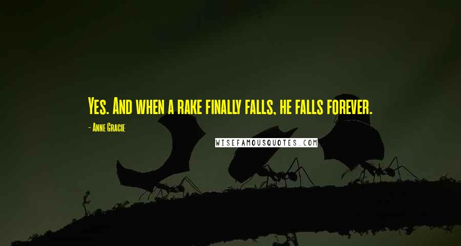 Anne Gracie quotes: Yes. And when a rake finally falls, he falls forever.