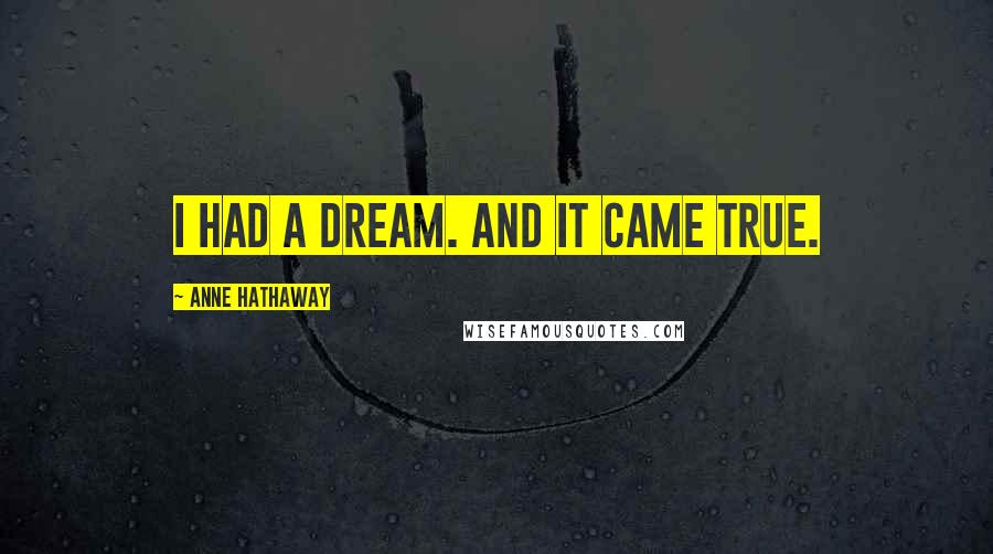 Anne Hathaway quotes: I had a dream. And it came true.