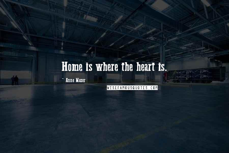 Anne Mazer quotes: Home is where the heart is.