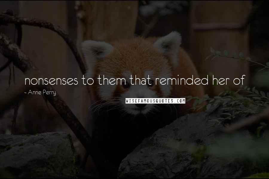 Anne Perry quotes: nonsenses to them that reminded her of