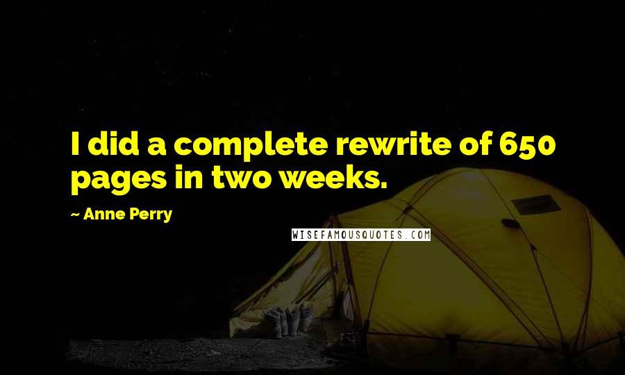 Anne Perry quotes: I did a complete rewrite of 650 pages in two weeks.