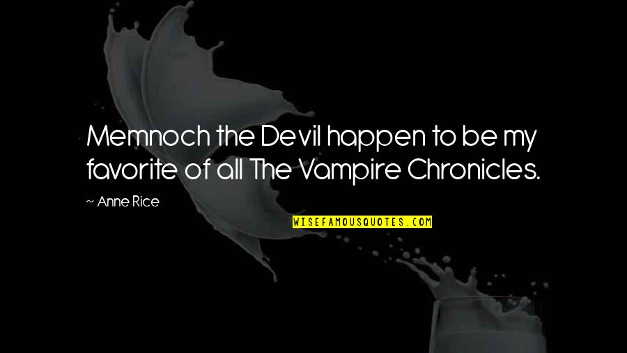 Anne Rice Vampire Chronicles Quotes By Anne Rice: Memnoch the Devil happen to be my favorite
