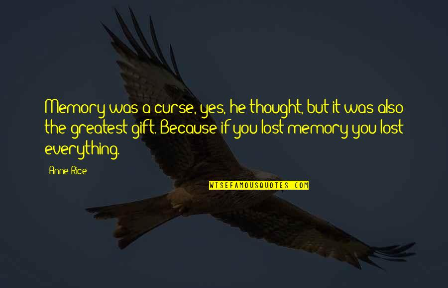 Anne Rice Vampire Chronicles Quotes By Anne Rice: Memory was a curse, yes, he thought, but