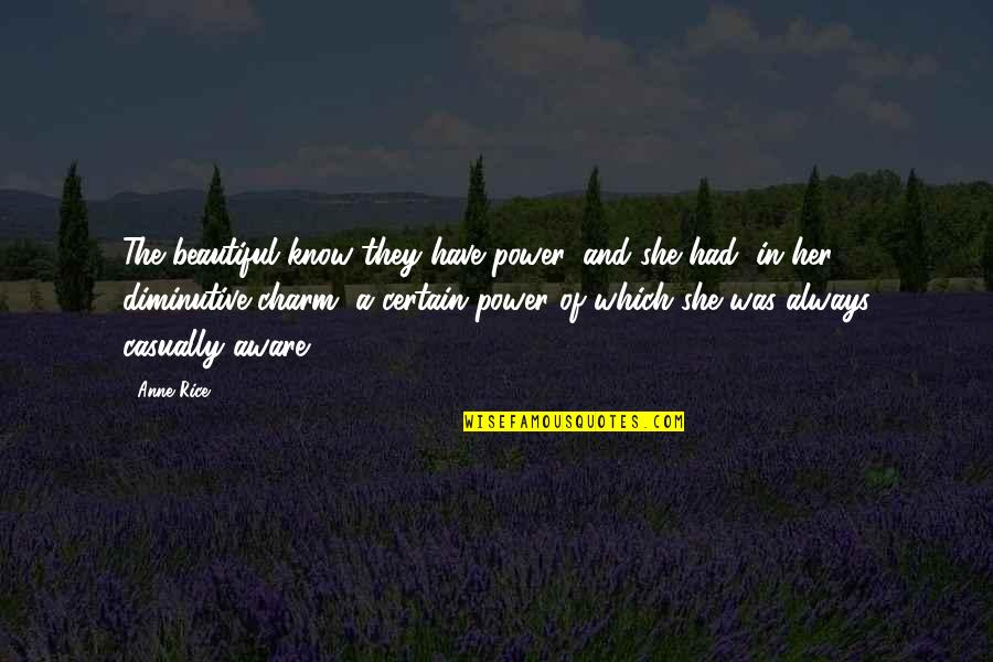 Anne Rice Vampire Chronicles Quotes By Anne Rice: The beautiful know they have power, and she