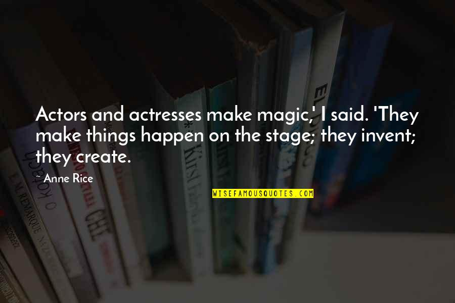 Anne Rice Vampire Chronicles Quotes By Anne Rice: Actors and actresses make magic,' I said. 'They