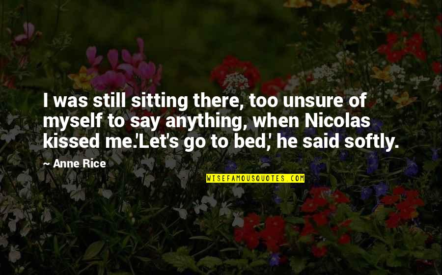 Anne Rice Vampire Chronicles Quotes By Anne Rice: I was still sitting there, too unsure of
