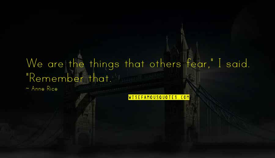 """Anne Rice Vampire Chronicles Quotes By Anne Rice: We are the things that others fear,"""" I"""