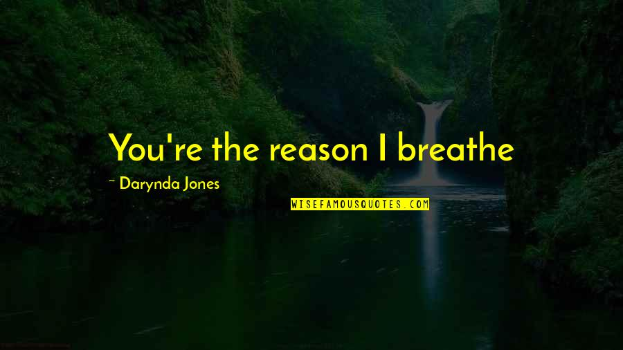 Anne Rice Vampire Chronicles Quotes By Darynda Jones: You're the reason I breathe