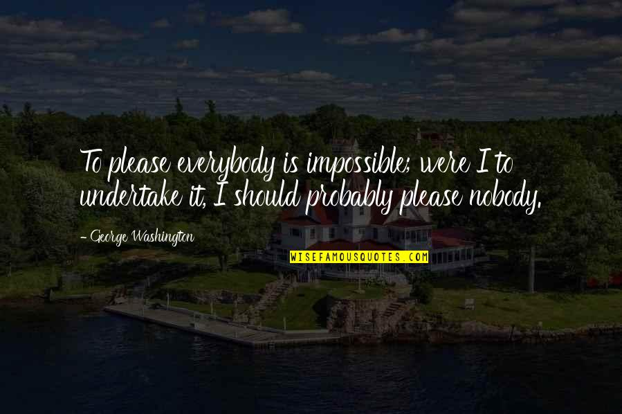 Anne Rice Vampire Chronicles Quotes By George Washington: To please everybody is impossible; were I to