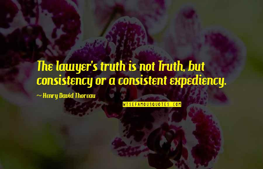 Anne Rice Vampire Chronicles Quotes By Henry David Thoreau: The lawyer's truth is not Truth, but consistency