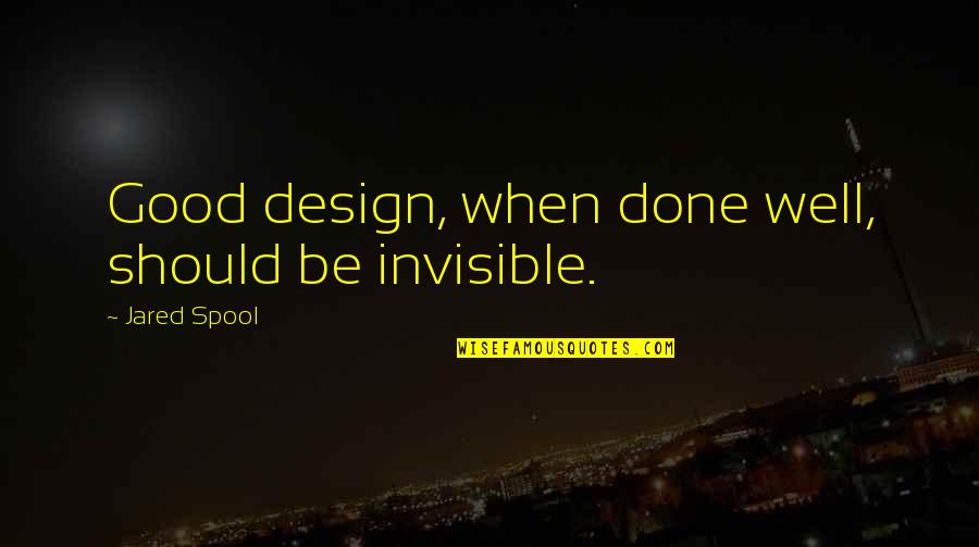 Anne Rice Vampire Chronicles Quotes By Jared Spool: Good design, when done well, should be invisible.