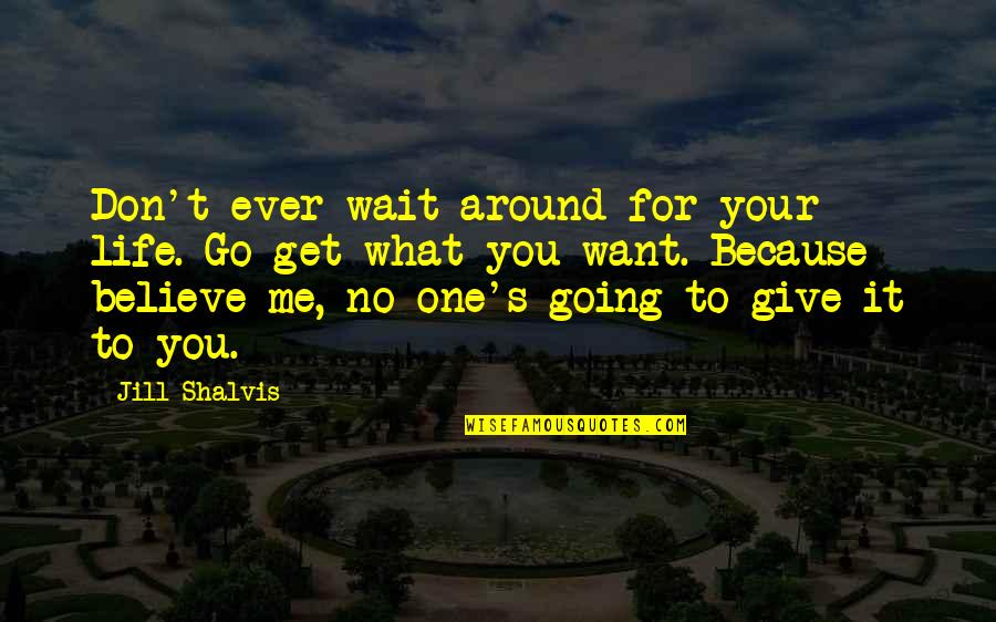 Anne Rice Vampire Chronicles Quotes By Jill Shalvis: Don't ever wait around for your life. Go