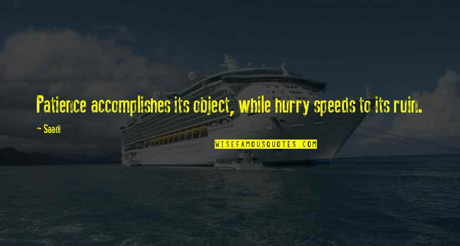 Anne Rice Vampire Chronicles Quotes By Saadi: Patience accomplishes its object, while hurry speeds to