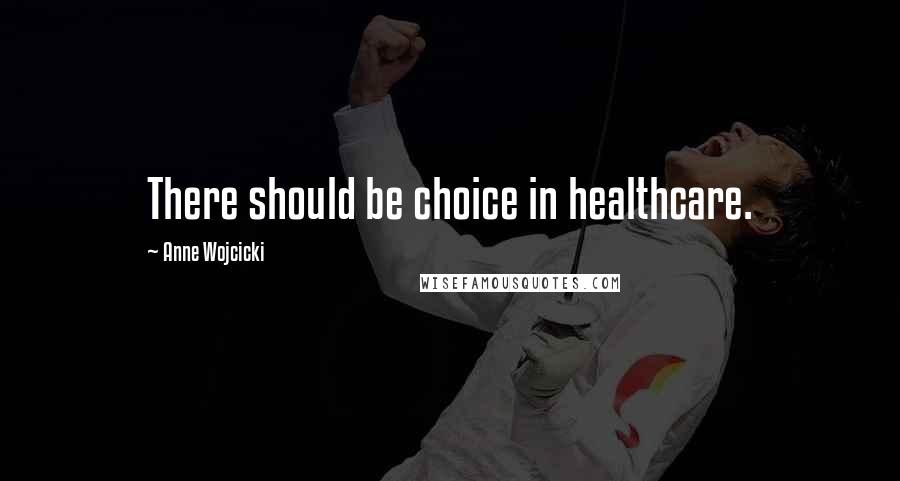 Anne Wojcicki quotes: There should be choice in healthcare.