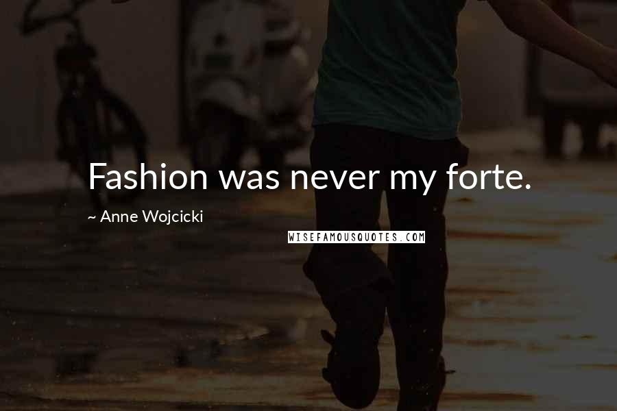 Anne Wojcicki quotes: Fashion was never my forte.