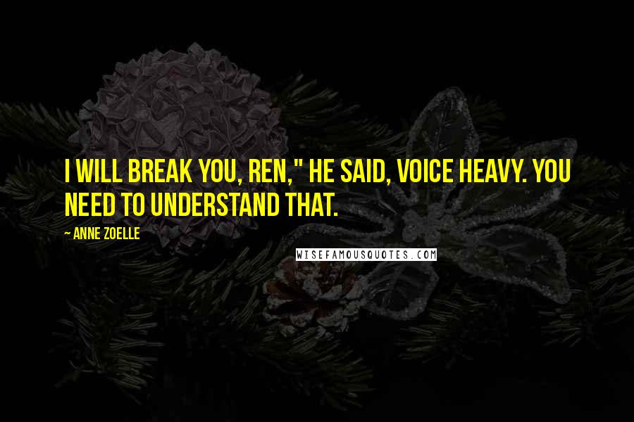 "Anne Zoelle quotes: I will break you, Ren,"" he said, voice heavy. You need to understand that."