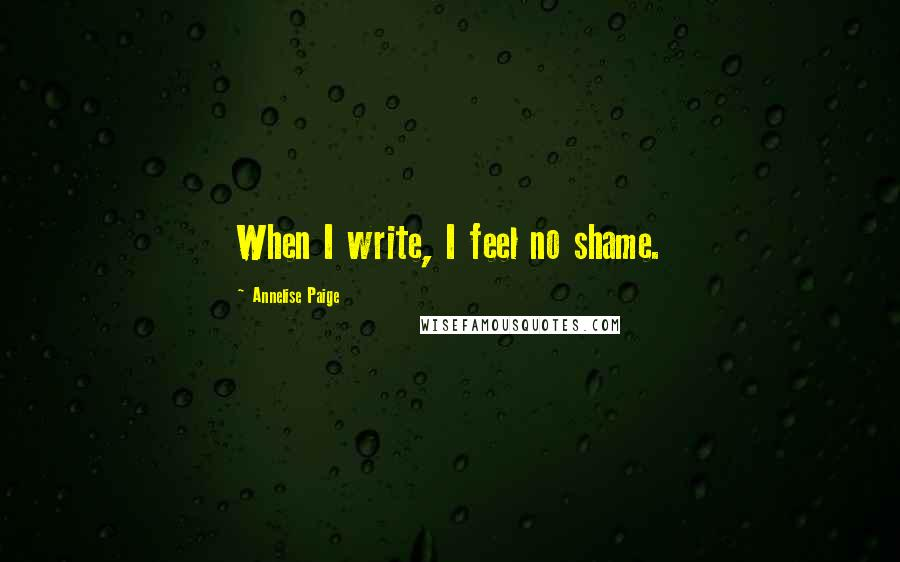 Annelise Paige quotes: When I write, I feel no shame.