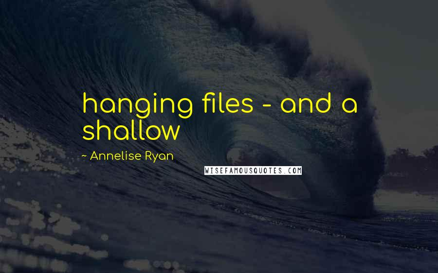 Annelise Ryan quotes: hanging files - and a shallow