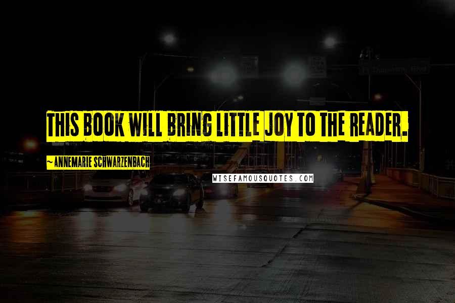 Annemarie Schwarzenbach quotes: This book will bring little joy to the reader.
