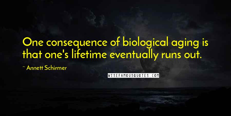 Annett Schirmer quotes: One consequence of biological aging is that one's lifetime eventually runs out.
