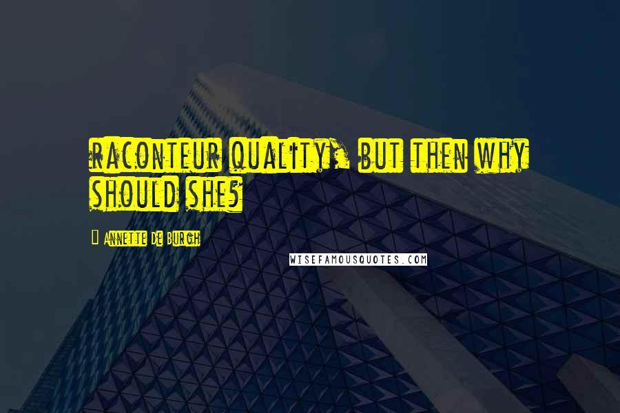 Annette De Burgh quotes: raconteur quality, but then why should she?