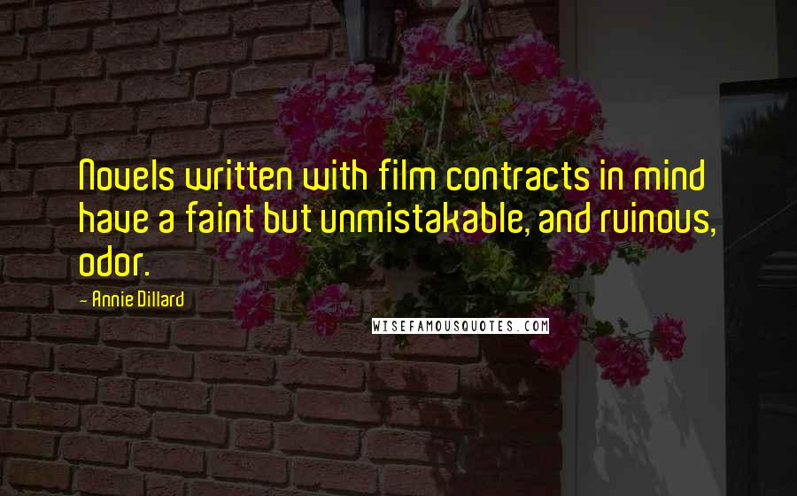Annie Dillard quotes: Novels written with film contracts in mind have a faint but unmistakable, and ruinous, odor.