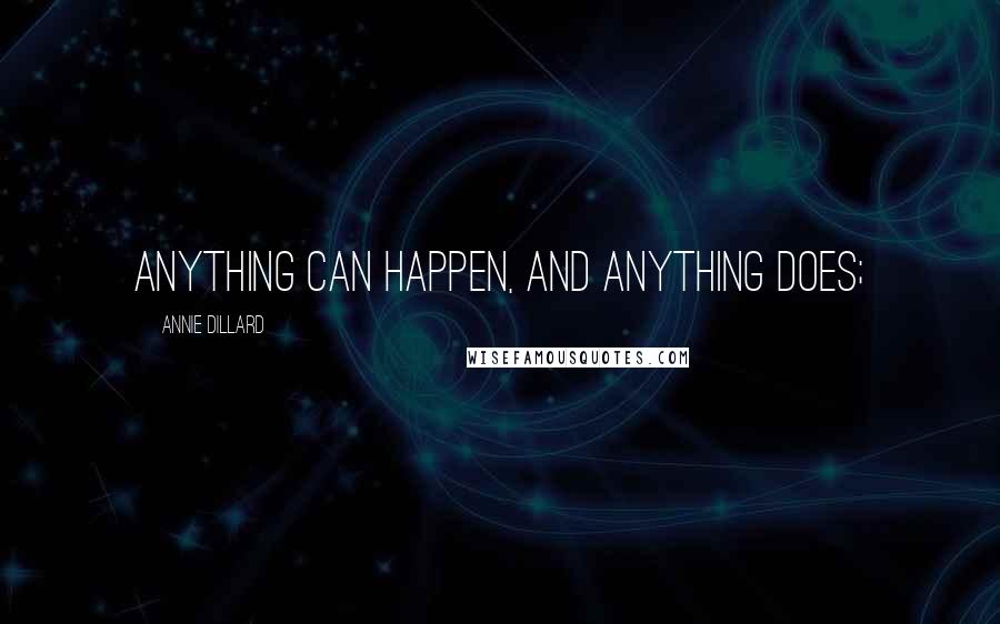 Annie Dillard quotes: Anything can happen, and anything does;