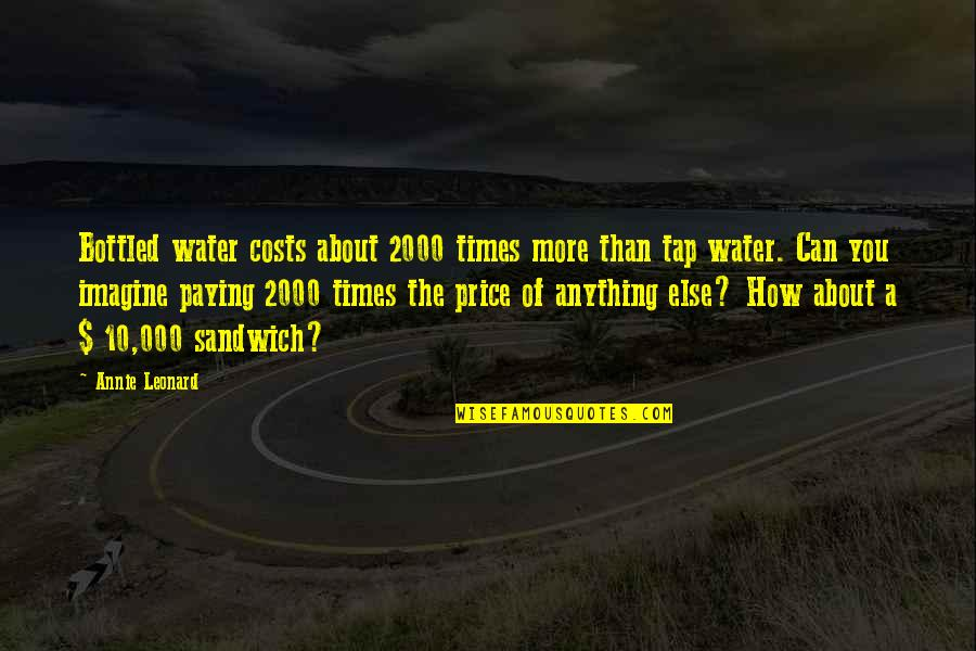 Annie Leonard Quotes By Annie Leonard: Bottled water costs about 2000 times more than