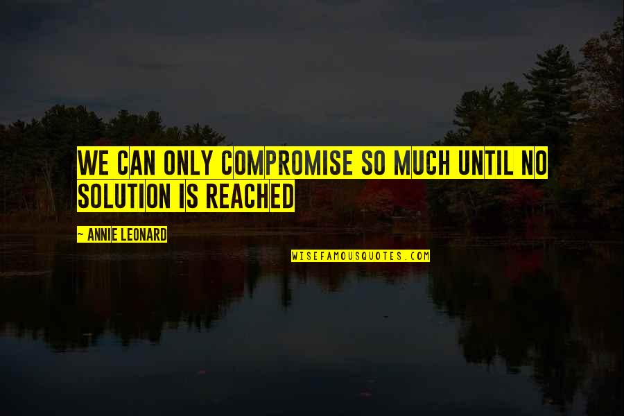 Annie Leonard Quotes By Annie Leonard: We can only compromise so much until no