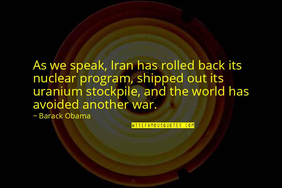 Annie Londonderry Quotes By Barack Obama: As we speak, Iran has rolled back its