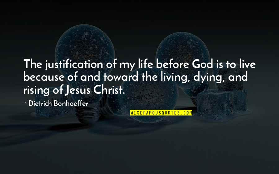 Annie Londonderry Quotes By Dietrich Bonhoeffer: The justification of my life before God is