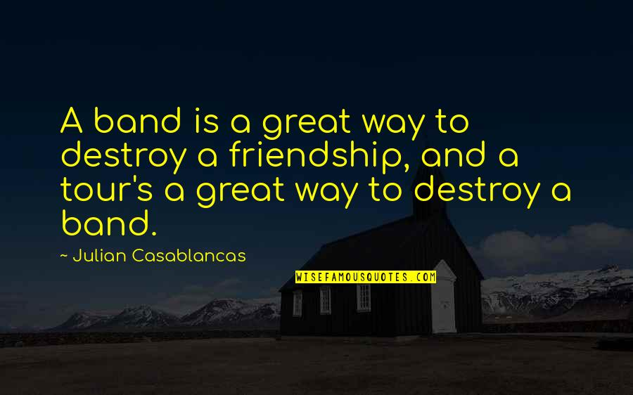 Annie Londonderry Quotes By Julian Casablancas: A band is a great way to destroy