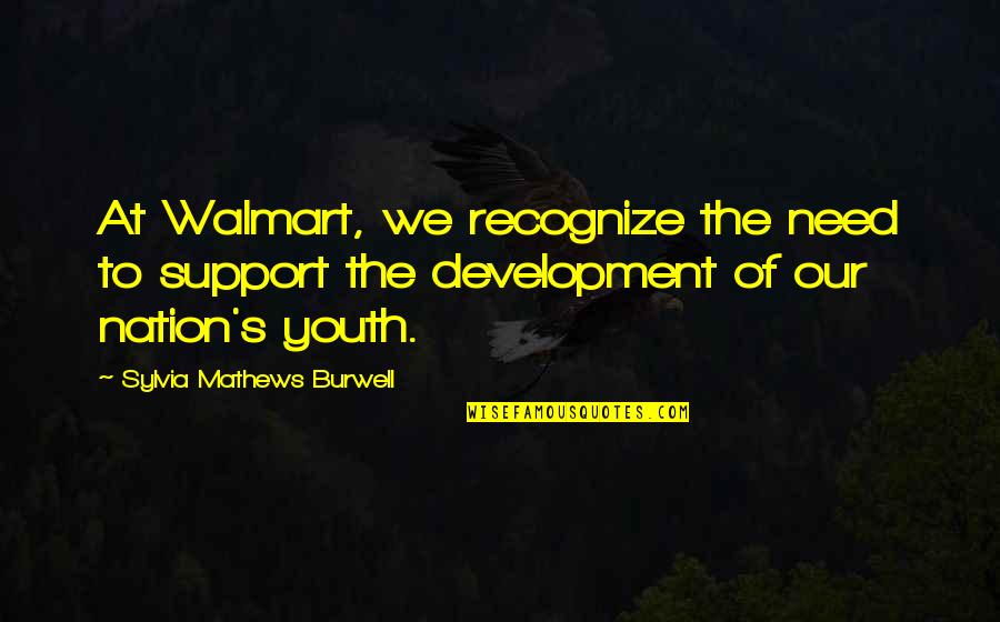 Annie Londonderry Quotes By Sylvia Mathews Burwell: At Walmart, we recognize the need to support