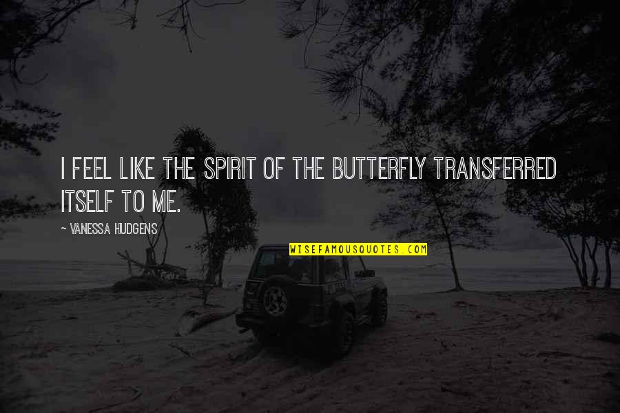Annie Londonderry Quotes By Vanessa Hudgens: I feel like the spirit of the butterfly