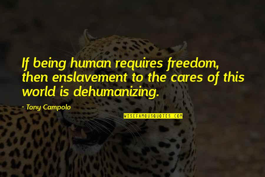 Anniversary Cakes Quotes By Tony Campolo: If being human requires freedom, then enslavement to