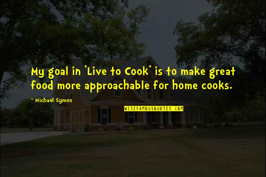 Anno Domini Quotes By Michael Symon: My goal in 'Live to Cook' is to