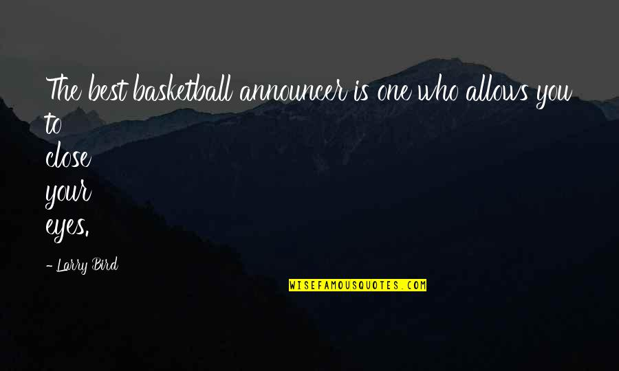 Announcers Quotes By Larry Bird: The best basketball announcer is one who allows
