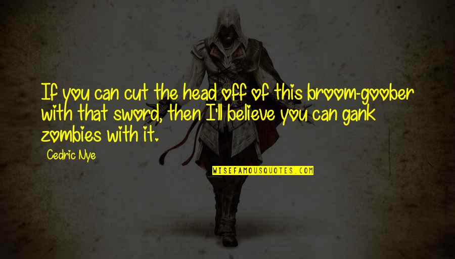Annoying Family Members Quotes By Cedric Nye: If you can cut the head off of