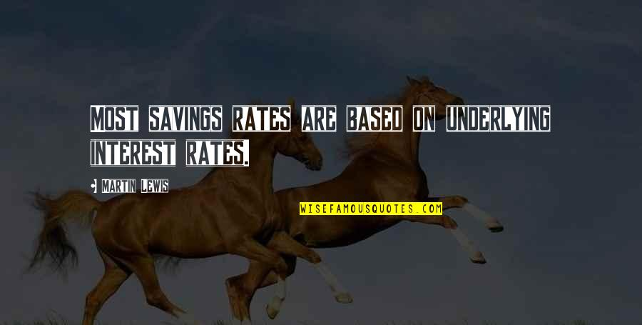 Annoying Family Members Quotes By Martin Lewis: Most savings rates are based on underlying interest