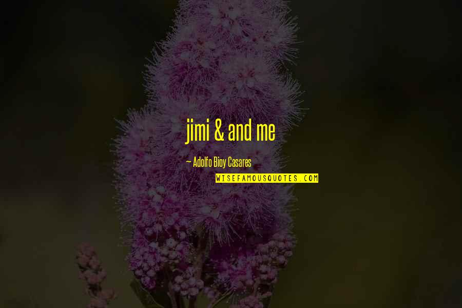 Annual Function Invitation Quotes By Adolfo Bioy Casares: jimi & and me
